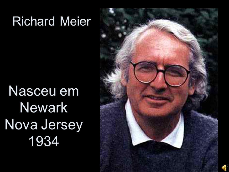 Nasceu em Newark Nova Jersey 1934 Richard Meier