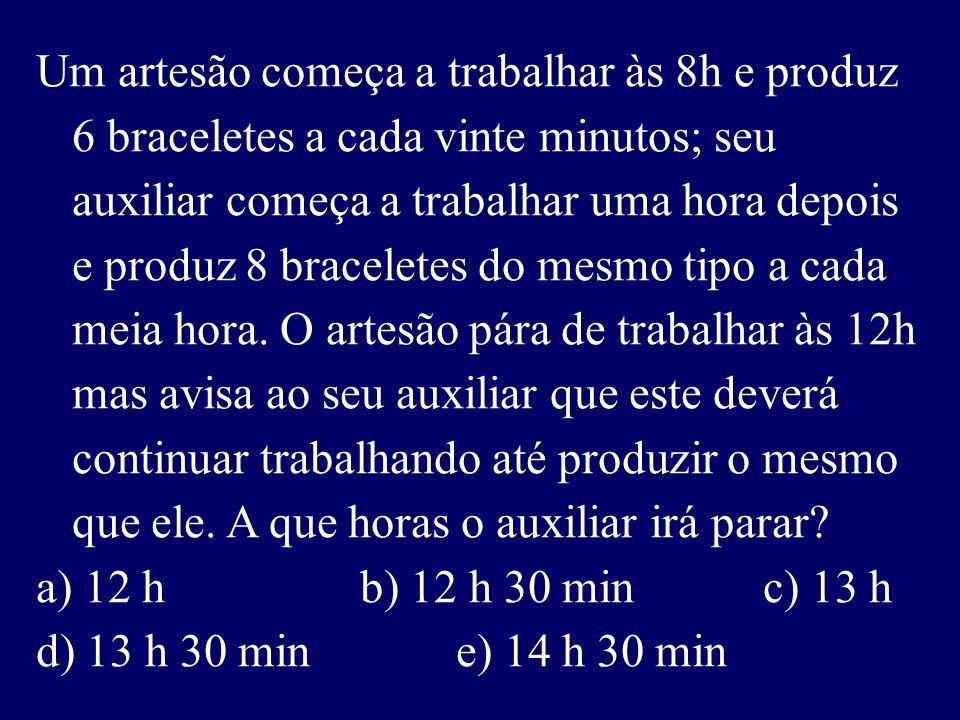 Um artesão começa a trabalhar às 8h e produz 6 braceletes a cada vinte minutos; seu auxiliar começa a trabalhar uma hora depois e produz 8 braceletes do mesmo tipo a cada meia hora.