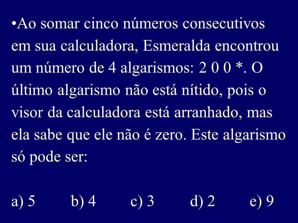 Ao somar cinco números consecutivos em sua calculadora, Esmeralda encontrou um número de 4 algarismos: 2 0 0 *.
