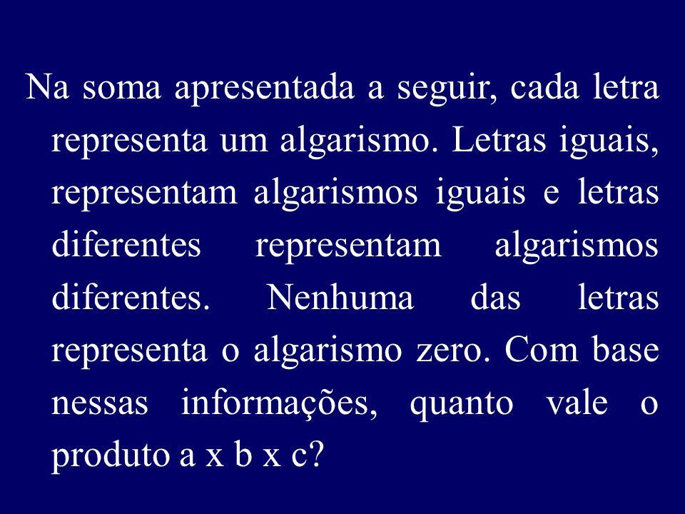 Na soma apresentada a seguir, cada letra representa um algarismo.