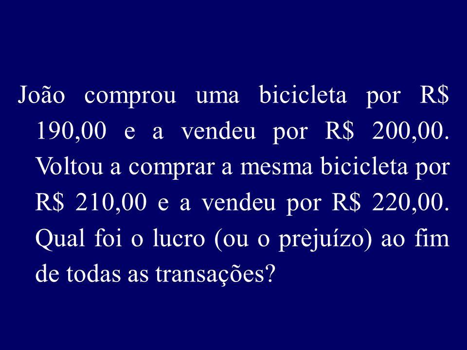 João comprou uma bicicleta por R$ 190,00 e a vendeu por R$ 200,00.