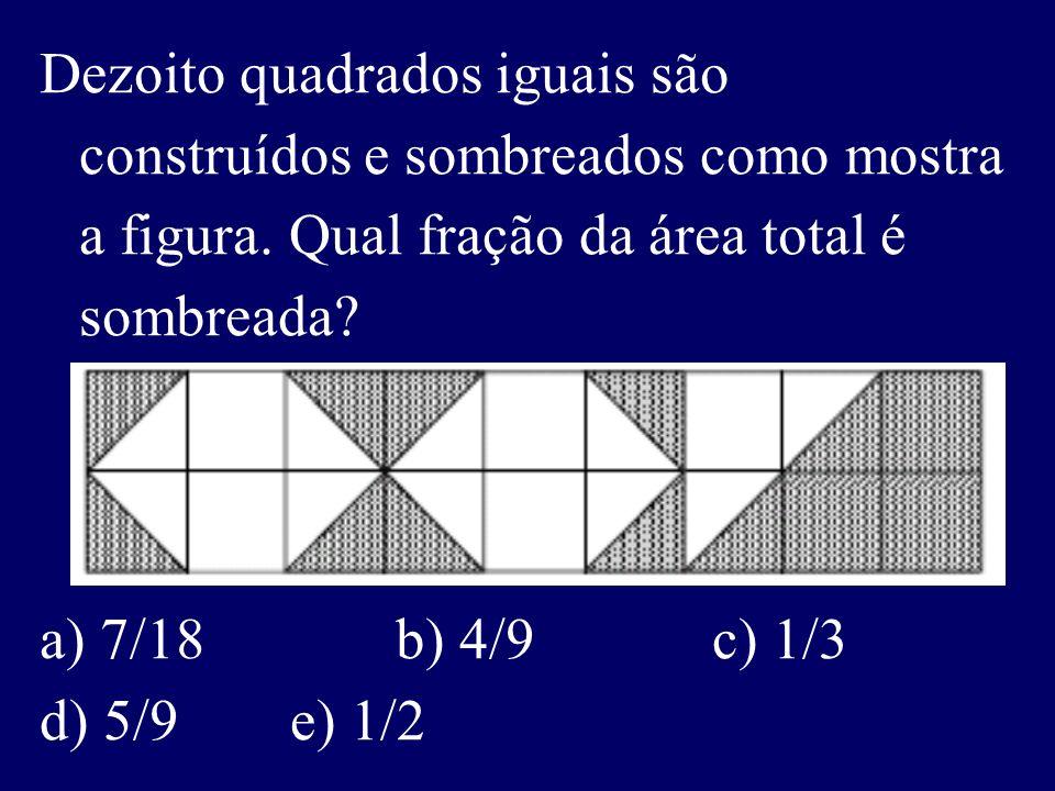 Dezoito quadrados iguais são construídos e sombreados como mostra a figura.