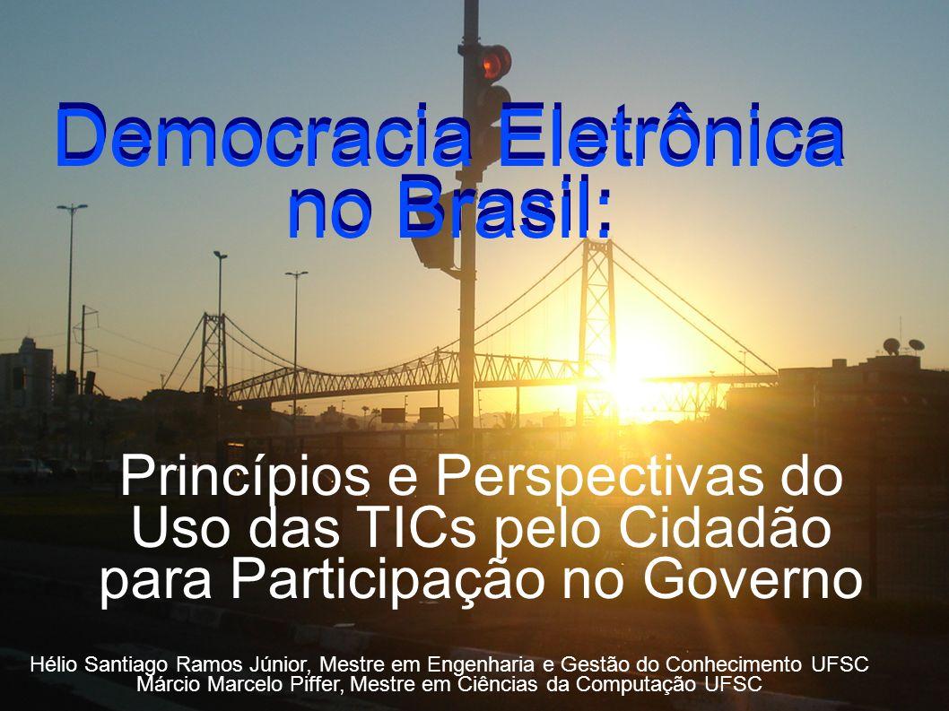 Democracia Eletrônica no Brasil: Princípios e Perspectivas do Uso das TICs pelo Cidadão para Participação no Governo Hélio Santiago Ramos Júnior, Mest