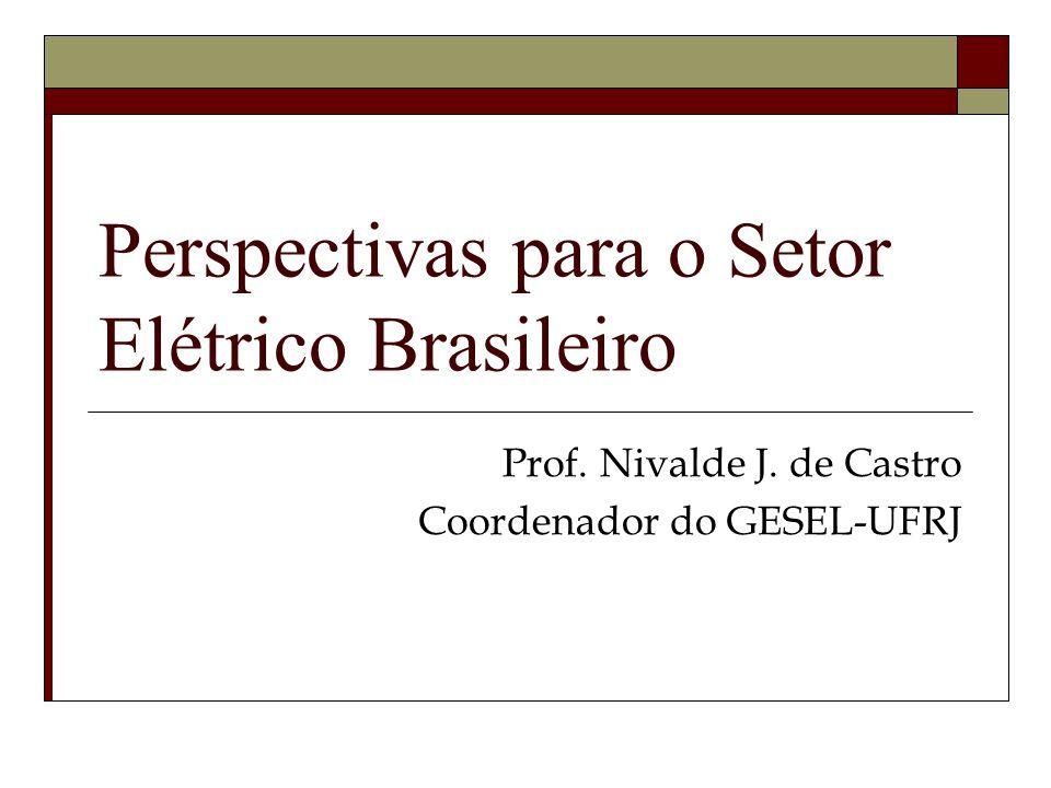 Perspectivas para o Setor Elétrico Brasileiro Prof. Nivalde J. de Castro Coordenador do GESEL-UFRJ