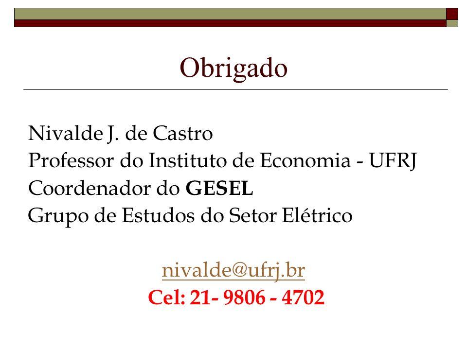 Obrigado Nivalde J. de Castro Professor do Instituto de Economia - UFRJ Coordenador do GESEL Grupo de Estudos do Setor Elétrico nivalde@ufrj.br Cel: 2
