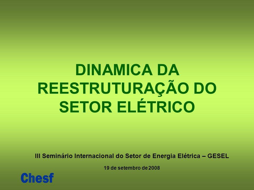 DINAMICA DA REESTRUTURAÇÃO DO SETOR ELÉTRICO III Seminário Internacional do Setor de Energia Elétrica – GESEL 19 de setembro de 2008