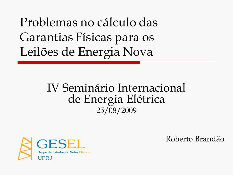GESEL – Grupo de Estudos do Setor Elétrico – IE/UFRJ 12 O problema do cálculo da Garantia Física O benefício energético de uma usina seria corretamente medido pelo aumento da Garantia Física do Sistema.