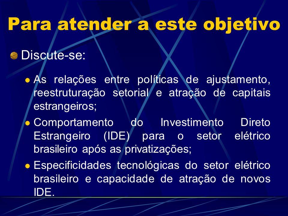 Para atender a este objetivo Discute-se: As relações entre políticas de ajustamento, reestruturação setorial e atração de capitais estrangeiros; Compo