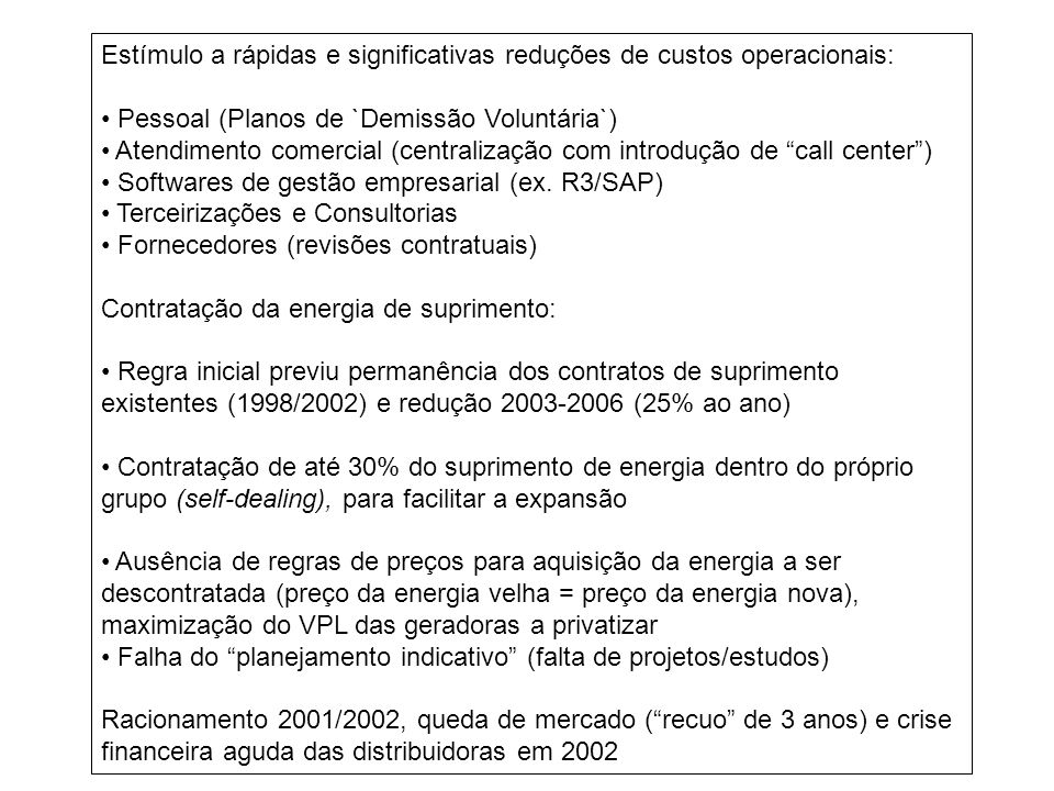 Estímulo a rápidas e significativas reduções de custos operacionais: Pessoal (Planos de `Demissão Voluntária`) Atendimento comercial (centralização com introdução de call center) Softwares de gestão empresarial (ex.