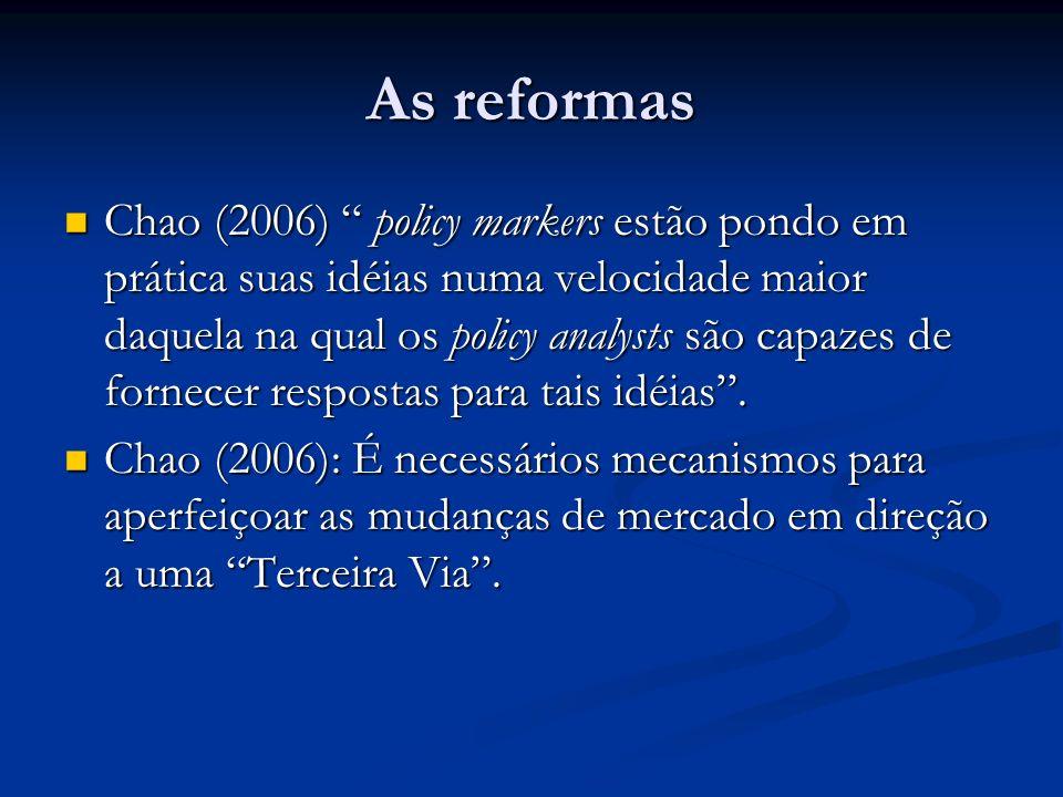 As reformas Chao (2006) policy markers estão pondo em prática suas idéias numa velocidade maior daquela na qual os policy analysts são capazes de forn