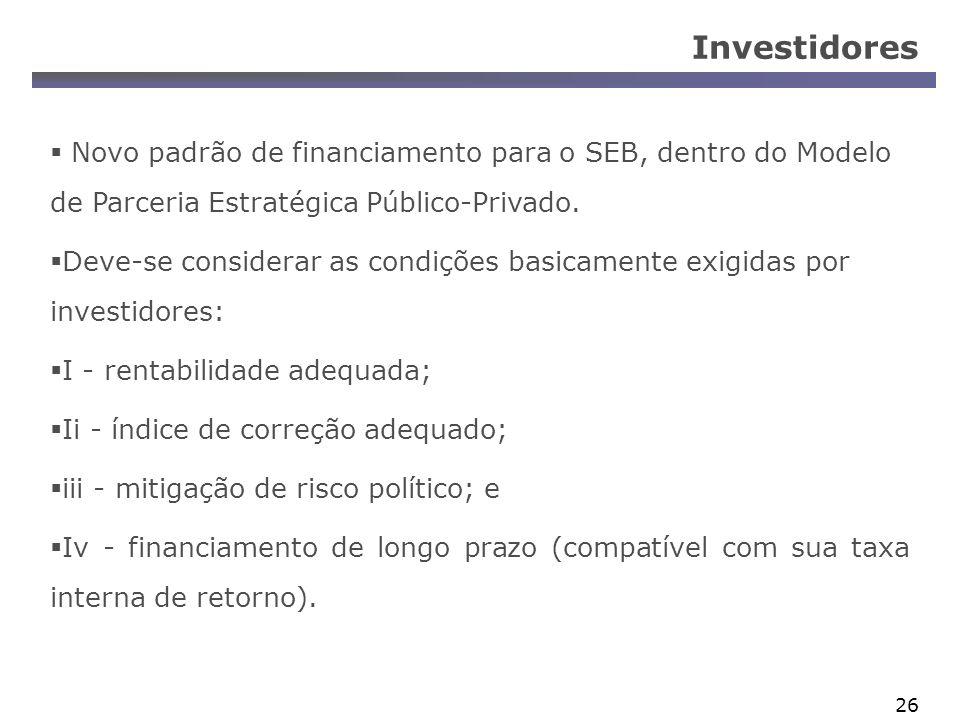 26 Investidores Novo padrão de financiamento para o SEB, dentro do Modelo de Parceria Estratégica Público-Privado. Deve-se considerar as condições bas