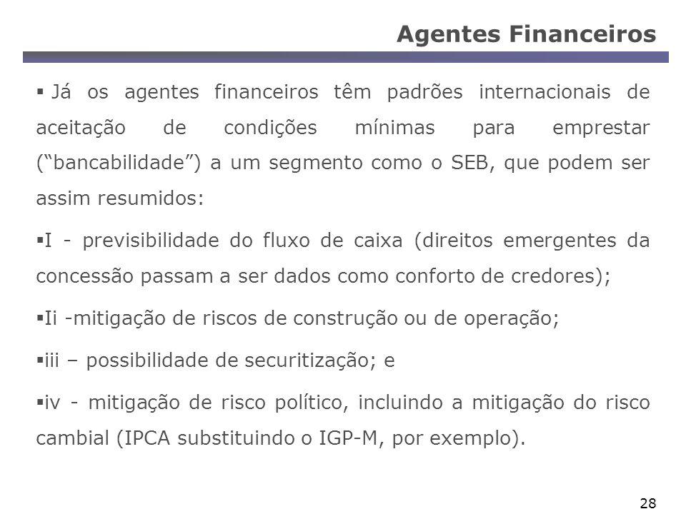 28 Agentes Financeiros Já os agentes financeiros têm padrões internacionais de aceitação de condições mínimas para emprestar (bancabilidade) a um segm