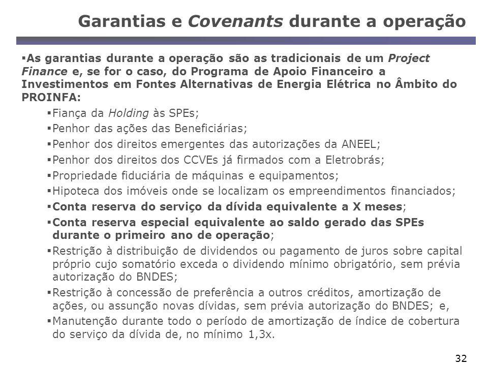 32 As garantias durante a operação são as tradicionais de um Project Finance e, se for o caso, do Programa de Apoio Financeiro a Investimentos em Font