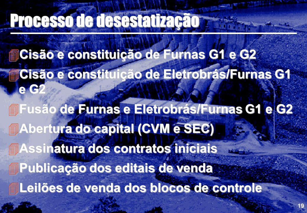 19 Processo de desestatização 4Cisão e constituição de Furnas G1 e G2 4Cisão e constituição de Eletrobrás/Furnas G1 e G2 4Fusão de Furnas e Eletrobrás