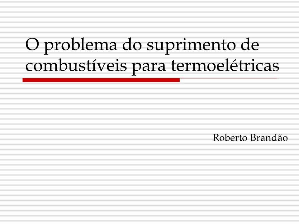 Roberto Brandão O problema do suprimento de combustíveis para termoelétricas