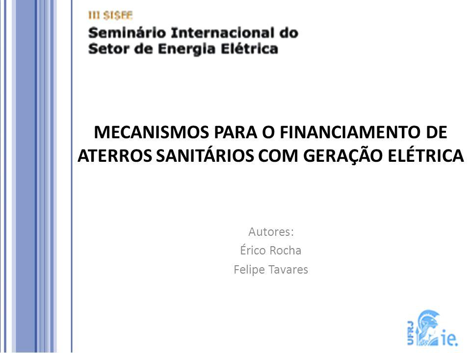 MECANISMOS PARA O FINANCIAMENTO DE ATERROS SANITÁRIOS COM GERAÇÃO ELÉTRICA Autores: Érico Rocha Felipe Tavares