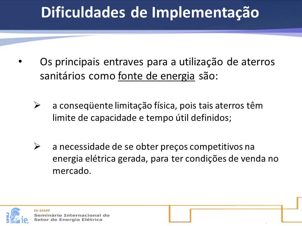 Dificuldades de Implementação Os principais entraves para a utilização de aterros sanitários como fonte de energia são: a conseqüente limitação física