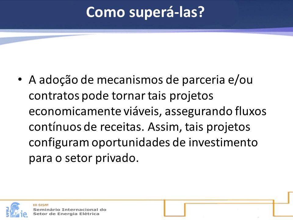 Como superá-las? A adoção de mecanismos de parceria e/ou contratos pode tornar tais projetos economicamente viáveis, assegurando fluxos contínuos de r