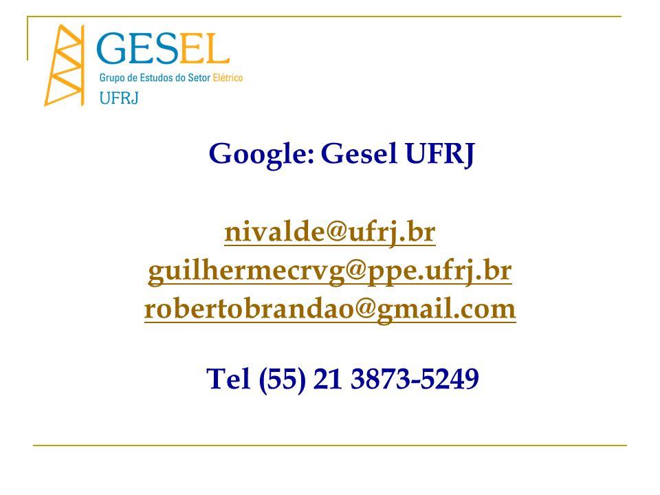 Google: Gesel UFRJ nivalde@ufrj.br guilhermecrvg@ppe.ufrj.br robertobrandao@gmail.com Tel (55) 21 3873-5249
