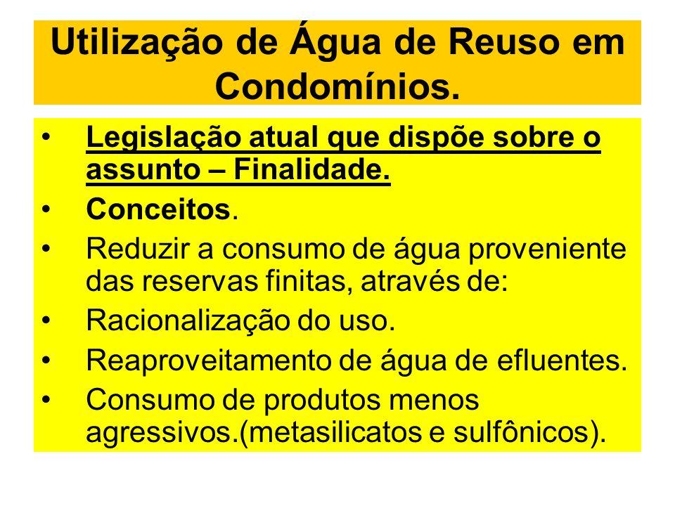 Utilização de Água de Reuso em Condomínios. Legislação atual que dispõe sobre o assunto – Finalidade. Conceitos. Reduzir a consumo de água proveniente