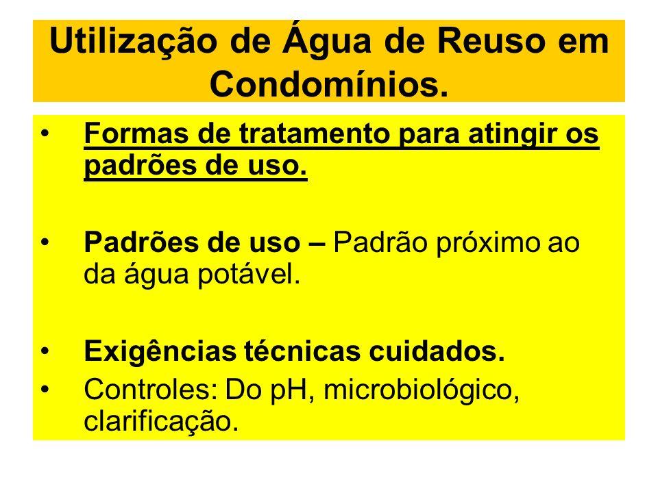 Utilização de Água de Reuso em Condomínios. Formas de tratamento para atingir os padrões de uso. Padrões de uso – Padrão próximo ao da água potável. E