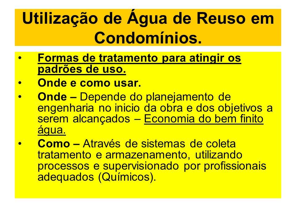 Utilização de Água de Reuso em Condomínios. Formas de tratamento para atingir os padrões de uso. Onde e como usar. Onde – Depende do planejamento de e