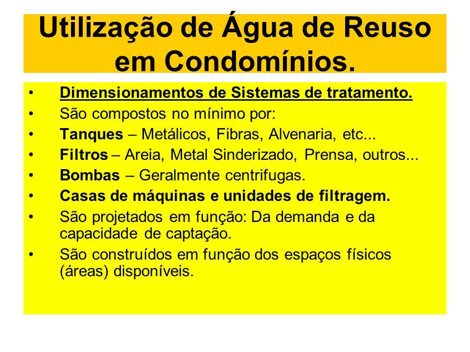 Utilização de Água de Reuso em Condomínios. Dimensionamentos de Sistemas de tratamento. São compostos no mínimo por: Tanques – Metálicos, Fibras, Alve
