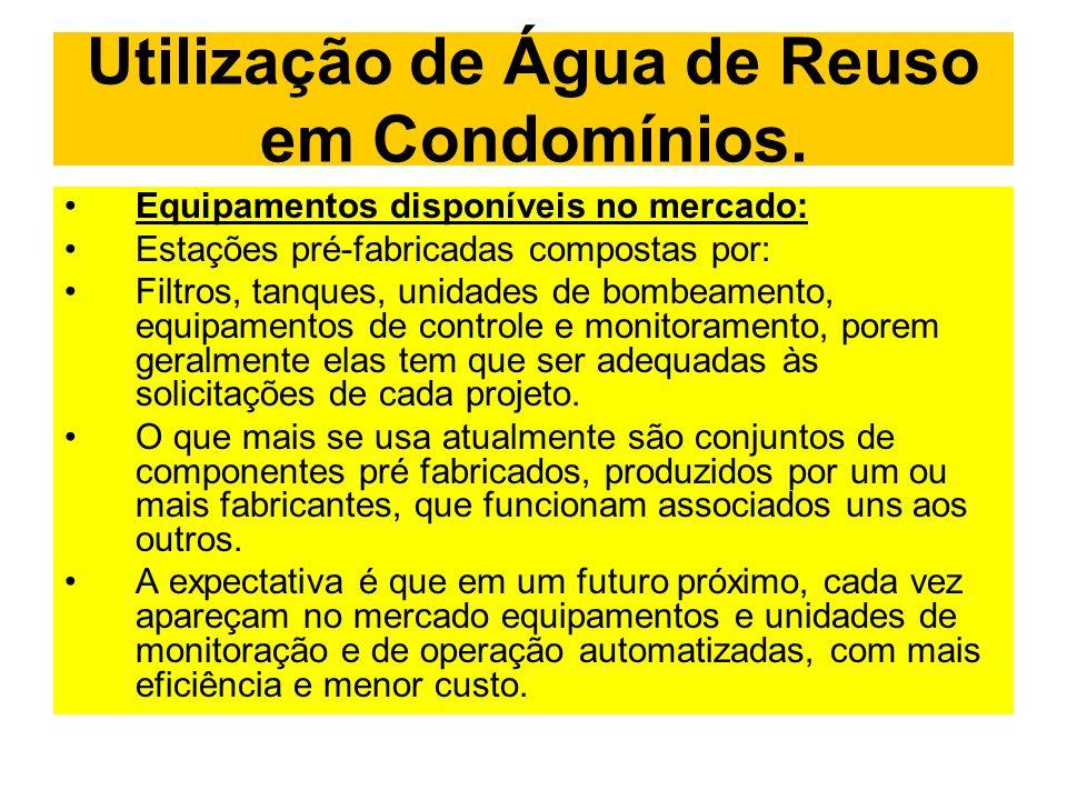 Utilização de Água de Reuso em Condomínios. Equipamentos disponíveis no mercado: Estações pré-fabricadas compostas por: Filtros, tanques, unidades de