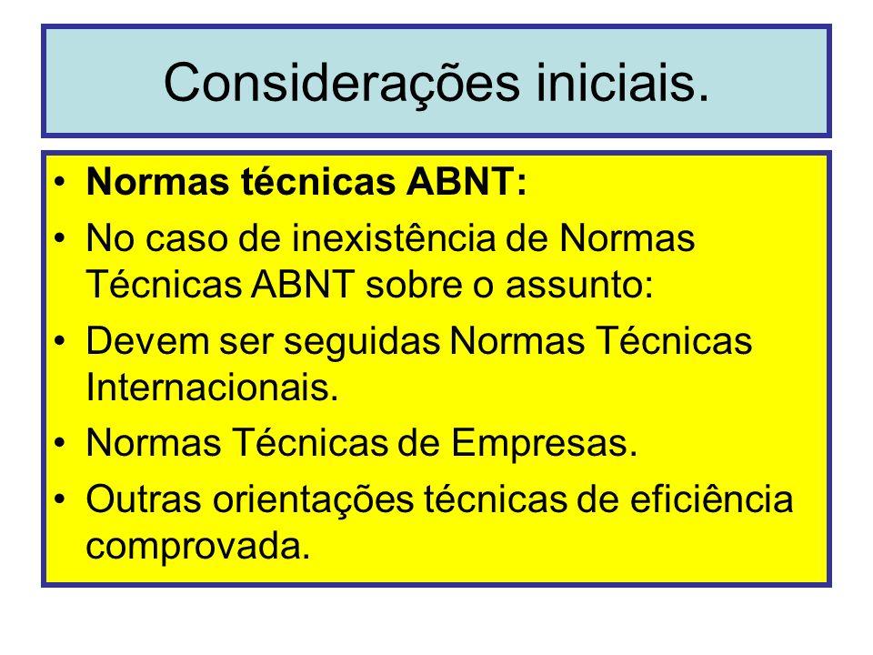 Considerações iniciais. Normas técnicas ABNT: No caso de inexistência de Normas Técnicas ABNT sobre o assunto: Devem ser seguidas Normas Técnicas Inte