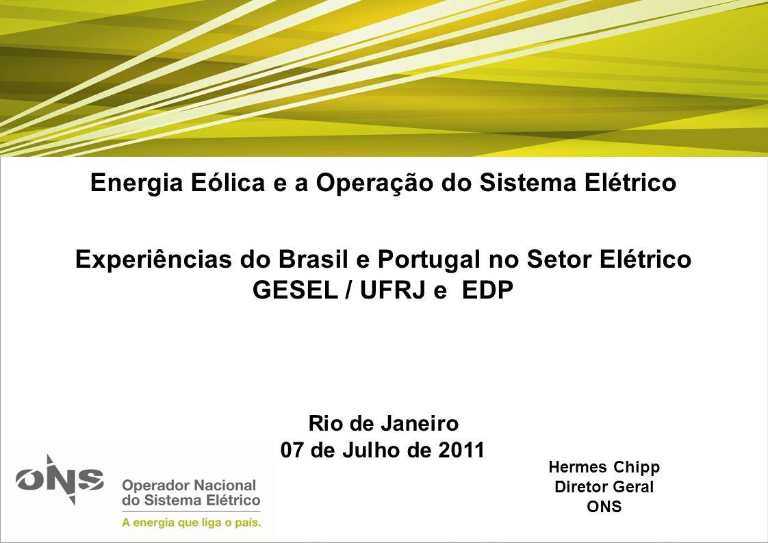 Energia Eólica e a Operação do Sistema Elétrico Experiências do Brasil e Portugal no Setor Elétrico GESEL / UFRJ e EDP Rio de Janeiro 07 de Julho de 2
