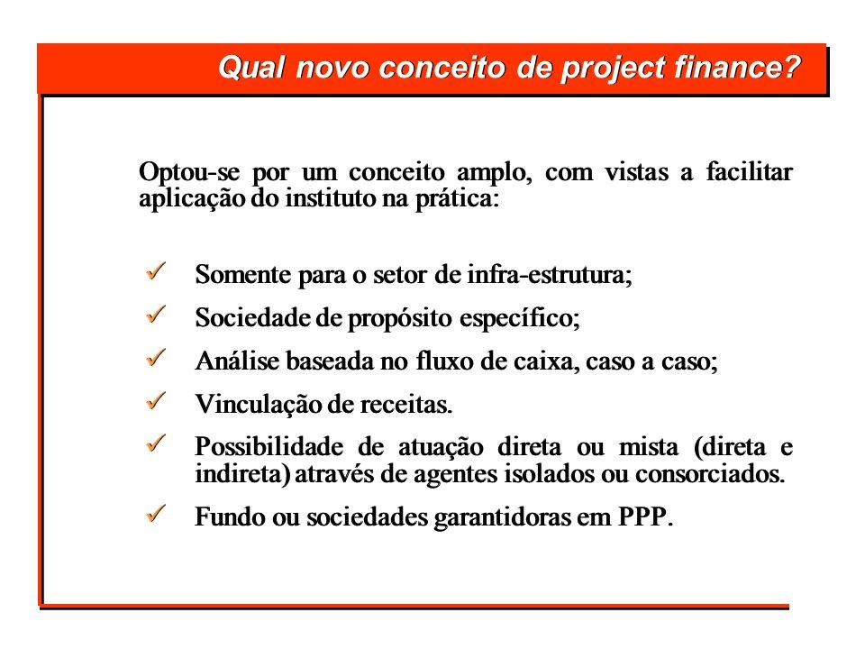 Qual novo conceito de project finance? Optou-se por um conceito amplo, com vistas a facilitar aplicação do instituto na prática: Somente para o setor