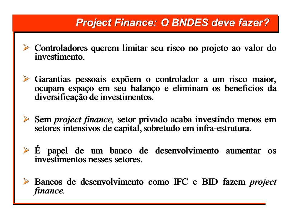 Project Finance: O BNDES deve fazer? Controladores querem limitar seu risco no projeto ao valor do investimento. Garantias pessoais expõem o controlad