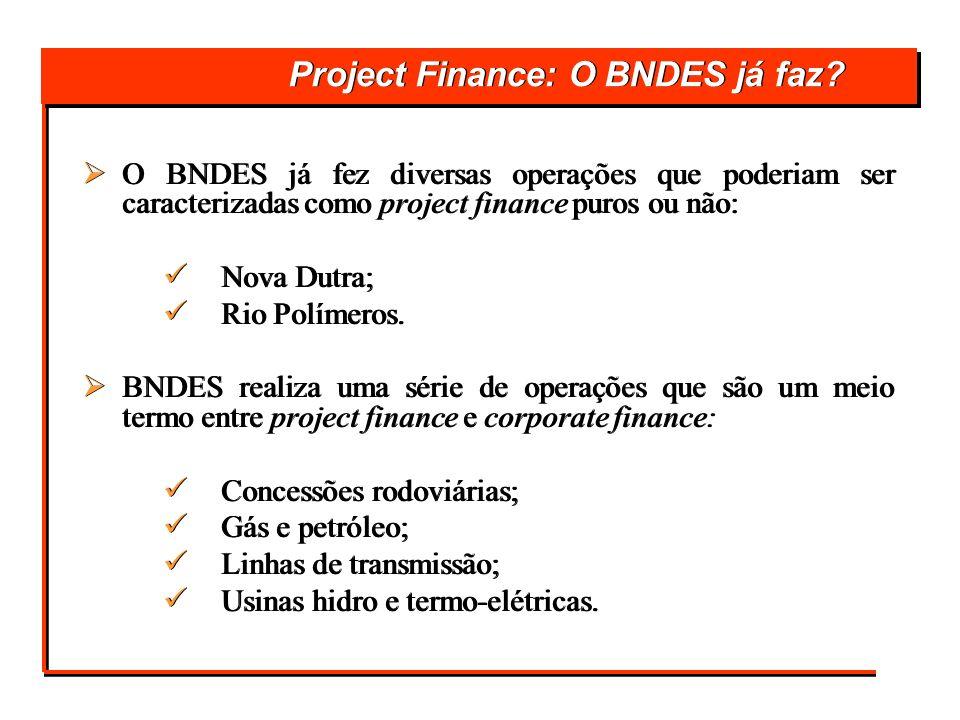 Project Finance: O BNDES já faz? O BNDES já fez diversas operações que poderiam ser caracterizadas como project finance puros ou não: Nova Dutra; Rio