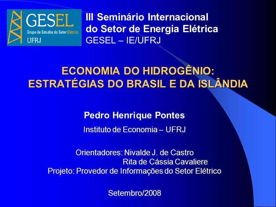 ECONOMIA DO HIDROGÊNIO: ESTRATÉGIAS DO BRASIL E DA ISLÂNDIA Pedro Henrique Pontes Instituto de Economia – UFRJ Orientadores: Nivalde J. de Castro Rita