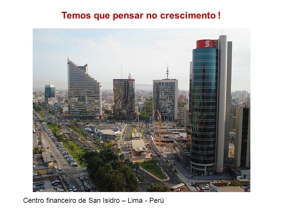 Centro financeiro de San Isidro – Lima - Perú Temos que pensar no crescimento !