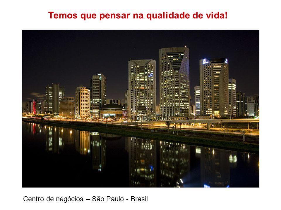 Temos que pensar na qualidade de vida! Centro de negócios – São Paulo - Brasil