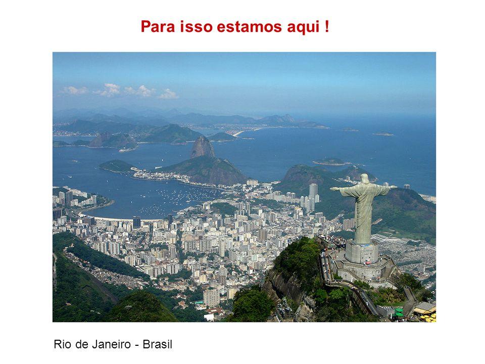 Para isso estamos aqui ! Rio de Janeiro - Brasil