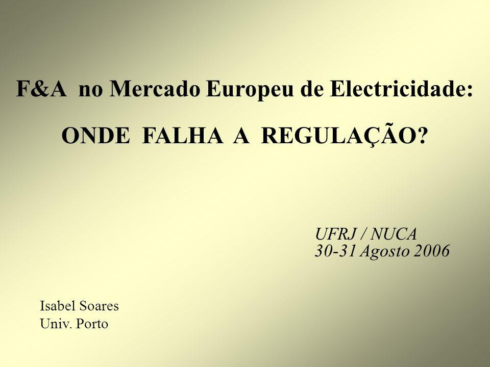 Isabel Soares Univ. Porto F&A no Mercado Europeu de Electricidade: ONDE FALHA A REGULAÇÃO? UFRJ / NUCA 30-31 Agosto 2006
