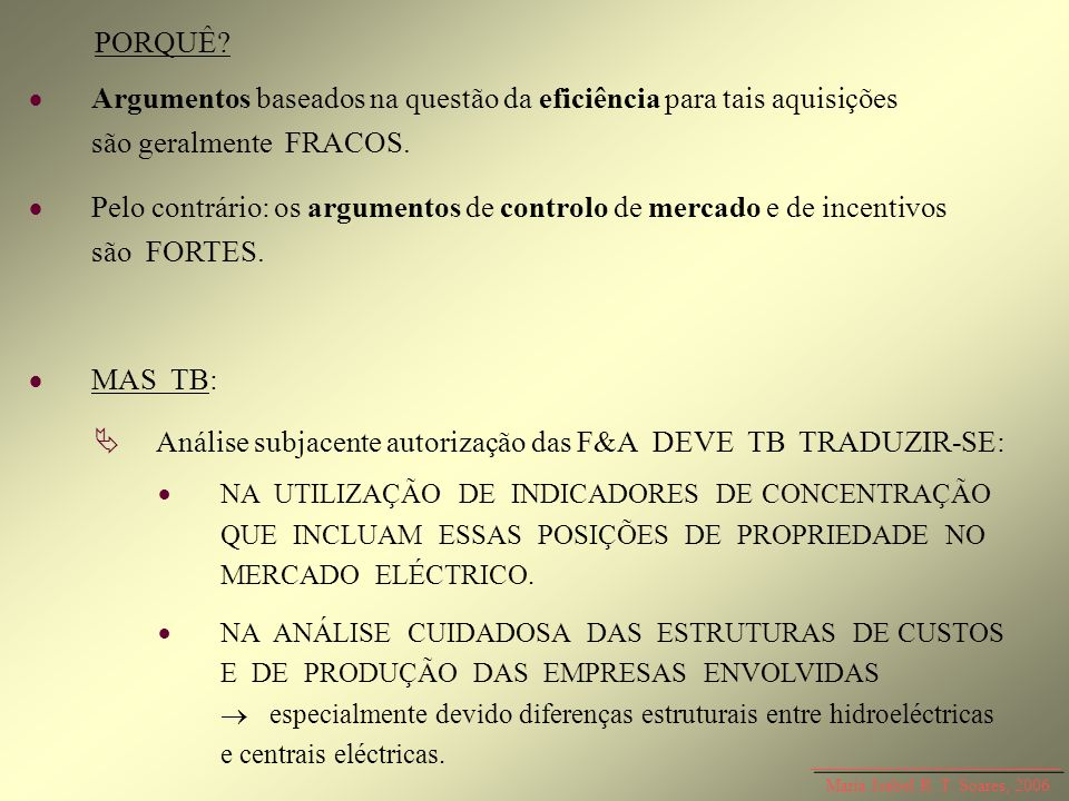 Maria Isabel R. T. Soares, 2006 PORQUÊ? Argumentos baseados na questão da eficiência para tais aquisições são geralmente FRACOS. Pelo contrário: os ar
