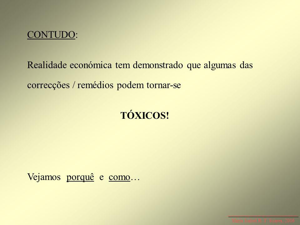 Maria Isabel R. T. Soares, 2006 CONTUDO: Realidade económica tem demonstrado que algumas das correcções / remédios podem tornar-se TÓXICOS! Vejamos po