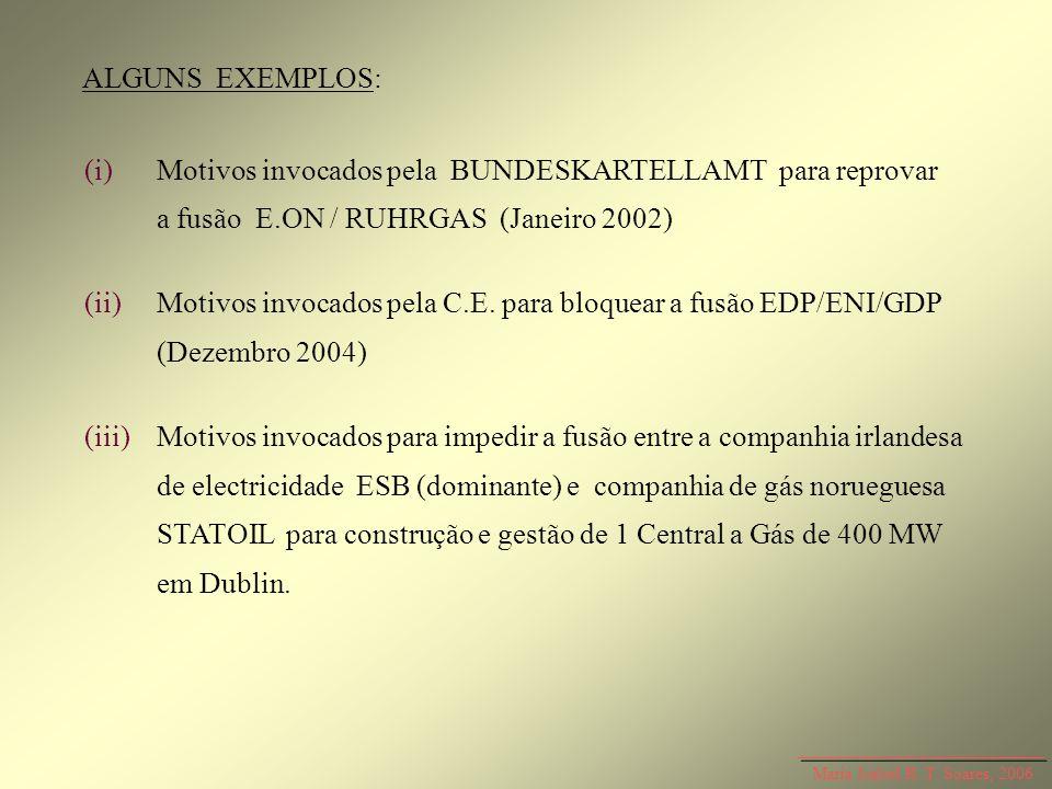 Maria Isabel R. T. Soares, 2006 ALGUNS EXEMPLOS: (i)Motivos invocados pela BUNDESKARTELLAMT para reprovar a fusão E.ON / RUHRGAS (Janeiro 2002) (ii)Mo