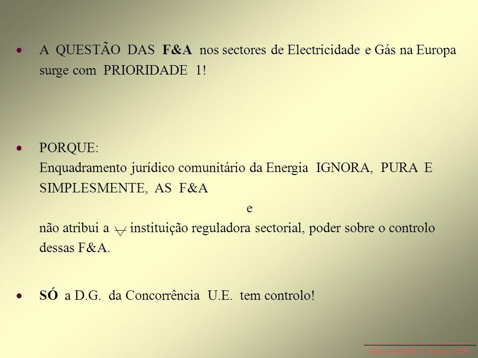 Maria Isabel R. T. Soares, 2006 A QUESTÃO DAS F&A nos sectores de Electricidade e Gás na Europa surge com PRIORIDADE 1! PORQUE: Enquadramento jurídico
