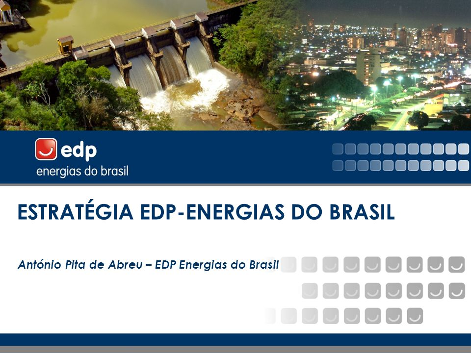 1 1 ESTRATÉGIA EDP-ENERGIAS DO BRASIL António Pita de Abreu – EDP Energias do Brasil