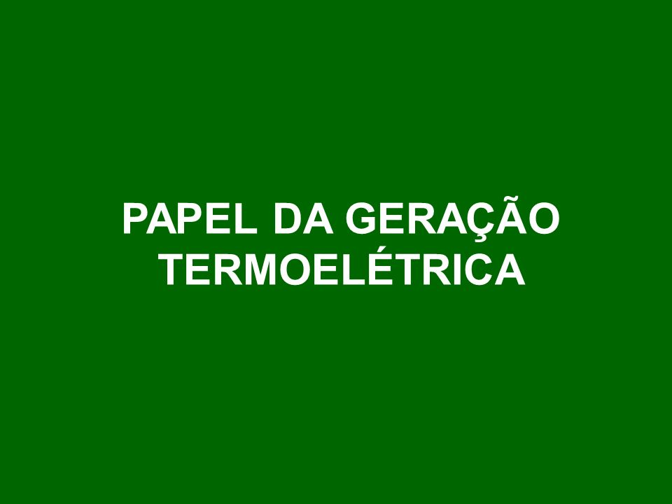 PAPEL DA GERAÇÃO TERMOELÉTRICA