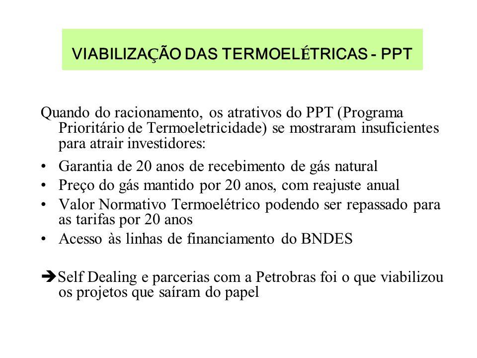 VIABILIZA Ç ÃO DAS TERMOEL É TRICAS - PPT Quando do racionamento, os atrativos do PPT (Programa Prioritário de Termoeletricidade) se mostraram insufic