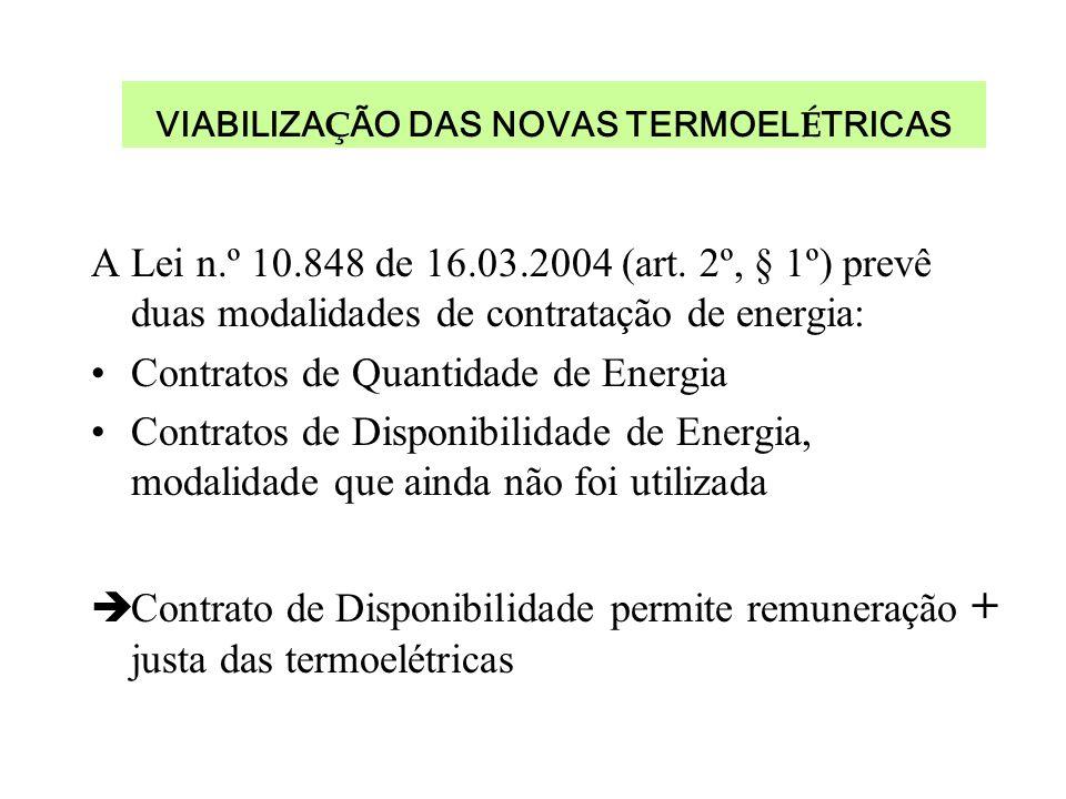 VIABILIZA Ç ÃO DAS NOVAS TERMOEL É TRICAS A Lei n.º 10.848 de 16.03.2004 (art. 2º, § 1º) prevê duas modalidades de contratação de energia: Contratos d