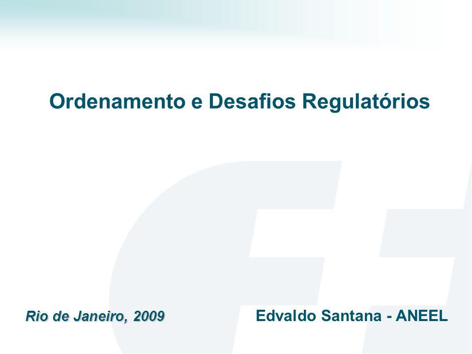 Ordenamento e Desafios Regulatórios Rio de Janeiro, 2009 Edvaldo Santana - ANEEL