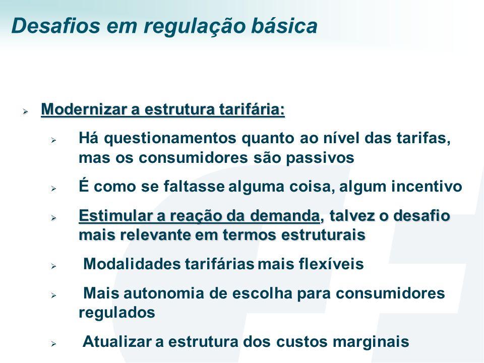 Desafios em regulação básica Modernizar a estrutura tarifária: Modernizar a estrutura tarifária: Há questionamentos quanto ao nível das tarifas, mas o