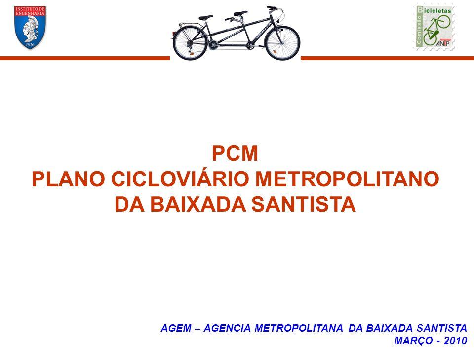 PCM PLANO CICLOVIÁRIO METROPOLITANO DA BAIXADA SANTISTA AGEM – AGENCIA METROPOLITANA DA BAIXADA SANTISTA MARÇO - 2010