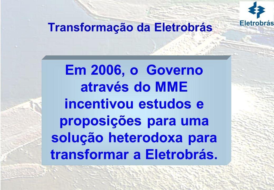 Em 2006, o Governo através do MME incentivou estudos e proposições para uma solução heterodoxa para transformar a Eletrobrás. Transformação da Eletrob
